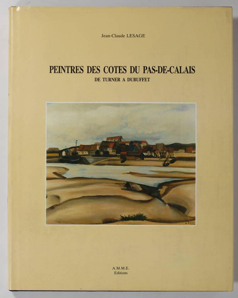 LESAGE - Peintres des côtes du Pas-de-Calais - De Turner à Dubuffet - 1987 - Photo 0, livre rare du XXe siècle