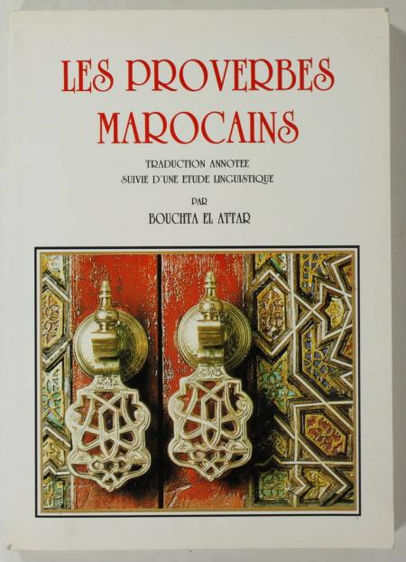 EL ATTAR (Bouchta). Les proverbes marocains. Traduction annotée, suivie d'une étude linguistique, livre rare du XXe siècle