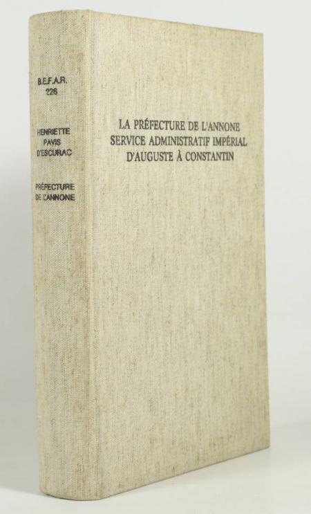 PAVIS D'ESCURAC (Henriette). La préfecture de l'annone, service administratif impérial d'Auguste à Constantin, livre rare du XXe siècle