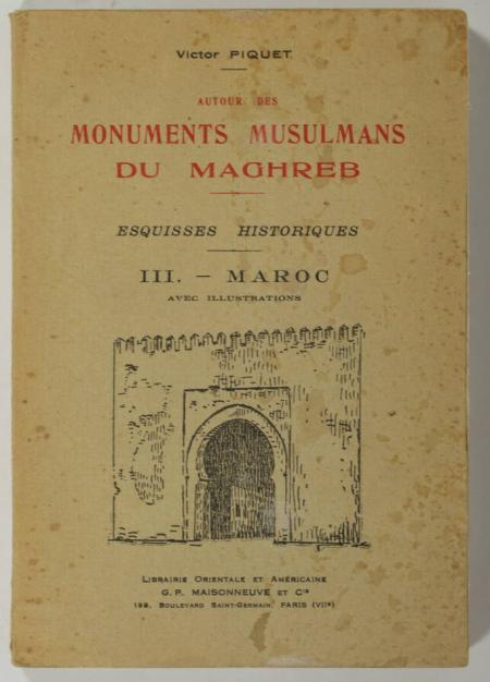 PIQUET (Victor). Autour des monuments musulmans du Maghreb. Esquisses historiques. III : Maroc, livre rare du XXe siècle