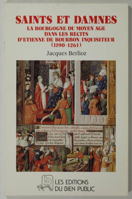 BERLIOZ (Jacques). Saints et damnés. La Bourgogne du moyen âge dans les récits d'Etienne de Bourbon, inquisiteur(1190-1261), livre rare du XXe siècle