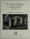 BELHOSTE (Jean-François) et al.. La métallurgie normande, XIIe-XVIIe siècles. La révolution du haut fourneau