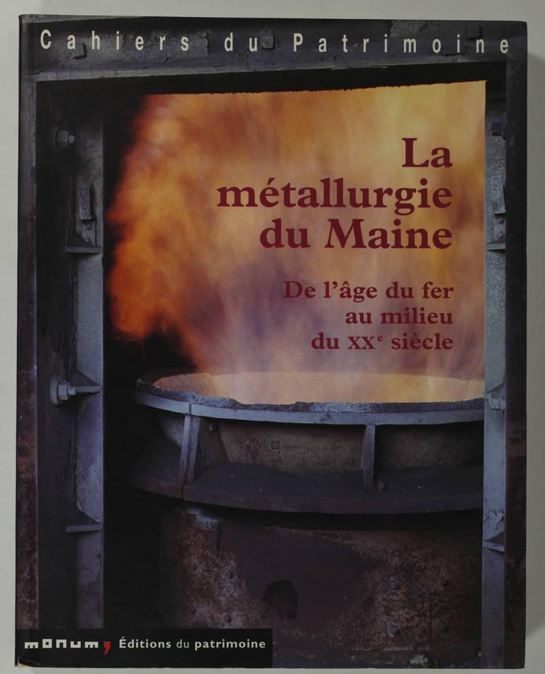 La métallurgie du Maine. De l âge du fer au milieu du XXe siècle - 2003 - Photo 0, livre rare du XXIe siècle