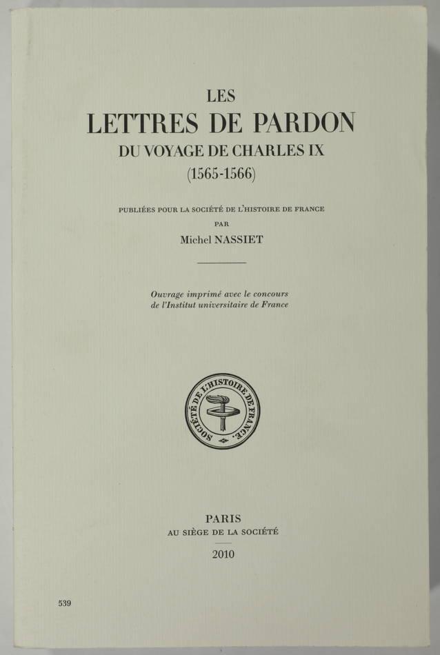 NASSIET - Les lettres de pardon du voyage de Charles IX (1565-1566) - 2010 - Photo 0, livre rare du XXIe siècle