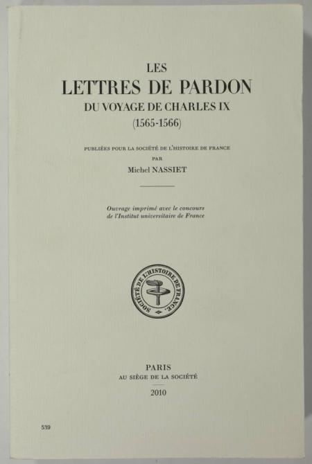 NASSIET (Michel). Les lettres de pardon du voyage de Charles IX (1565-1566), livre rare du XXIe siècle