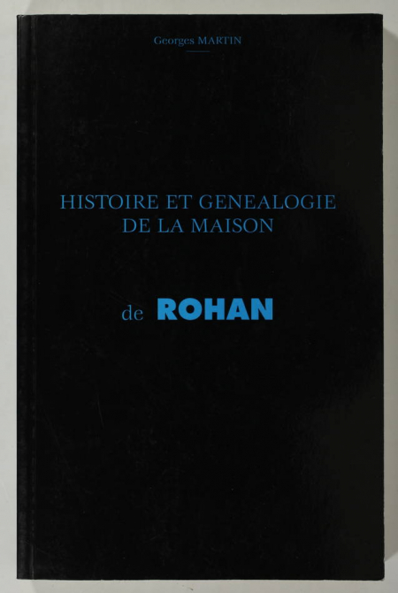 MARTIN (Georges). Histoire et généalogie de la maison de Rohan, livre rare du XXe siècle