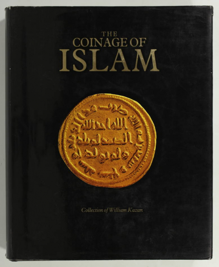 KAZAN (William). The coinage of Islam. Collection William Kazan, livre rare du XXe siècle