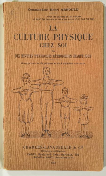ARNOULD (Commandant Henri). La culture physique chez soi ou dix minutes d'exercices méthodiques chaque jour, livre rare du XXe siècle