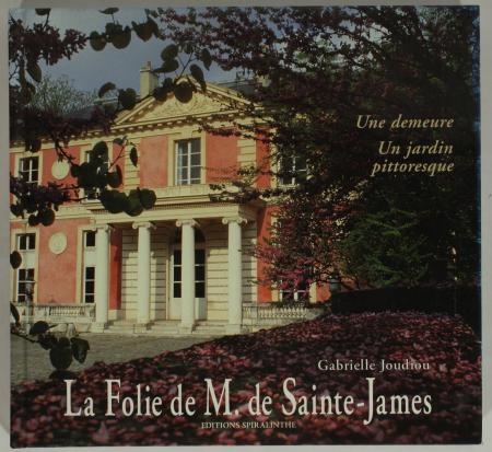 JOUDIOU (Gabrielle). La folie de M. de Sainte-James. Une demeure, un jardin pittoresque, livre rare du XXIe siècle