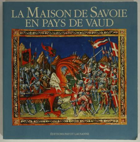 ANDENMATTEN (Bernard) et RAEMY (Daniel de). La maison de Savoie en Pays de Vaud, livre rare du XXe siècle