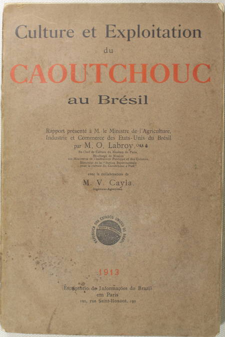 LABROY (O.). Culture et exploitation du caoutchouc au Brésil. Rapport présenté à M. le ministre de l'agriculture, industrie et commerce des Etats-Unis du Brésil, livre rare du XXe siècle