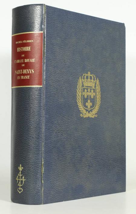 FELIBIEN (Dom Michel). Histoire de l'Abbaye royale de Saint-Denys en France, livre rare du XXe siècle