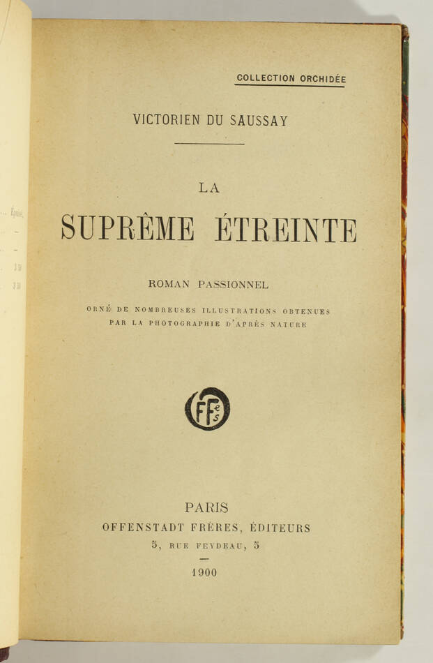 SAUSSAY - La suprême étreinte - Roman passionnel 1900 - Illustré d après photos - Photo 2, livre rare du XXe siècle