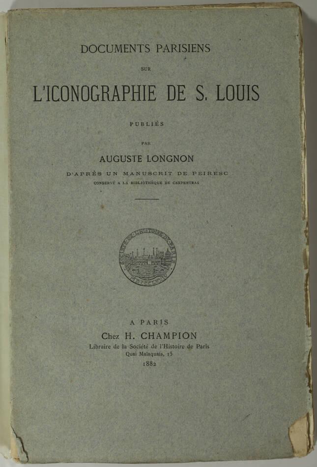 LONGNON - Documents parisiens sur l iconographie de Saint Louis - 1882 - Photo 1, livre rare du XIXe siècle