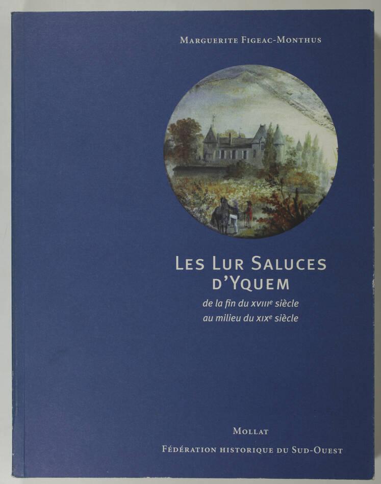 FIGEAC-MONTHUS - Les Lur Saluces d Yquem de la fin du 18e au millieu du 19e - Photo 0, livre rare du XXIe siècle