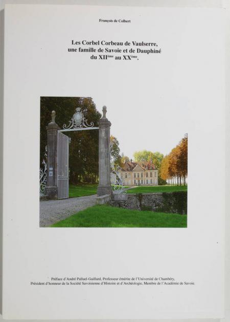 COLBERT (François de). Les Corbel Corbeau de Vaulserre, une famille de Savoie et de Dauphiné du XIIe et au XXe siècle, livre rare du XXIe siècle