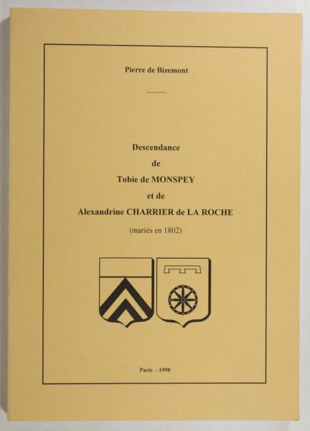 BIZEMONT (Pierre de). Descendance de Tobie de Monspey et de Alexandrine Charrier de la Roche (mariés en 1802), livre rare du XXe siècle