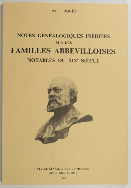 ROUET (Paul). Notes généalogiques inédites sur des familles abbevilloises notables au XIXe siècle, livre rare du XXe siècle