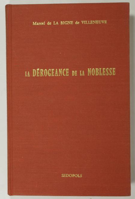BIGNE de VILLENEUVE (Marcel de la). La dérogeance de la noblesse, livre rare du XXe siècle