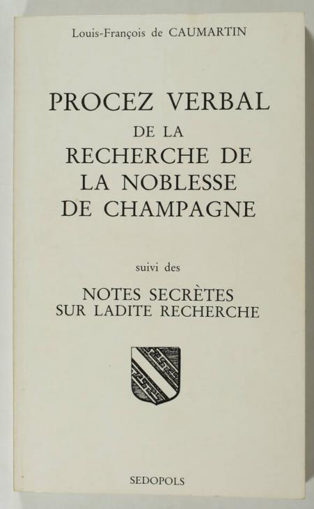 CAUMARTIN (Louis-François de) et HOZIER (d'). Procez verbal de la recherche de la noblesse de Champagne. Suivi des notes secrètes sur ladite recherche, livre rare du XXe siècle