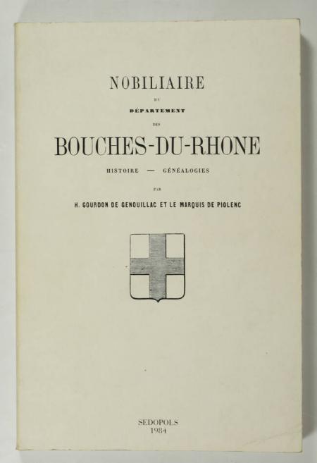 GOURDON de GENOUILLAC (H.) et PIOLENC (Marquis de). Nobiliaire du départment des Bouches-du-Rhone. Histoire, généalogies, livre rare du XXe siècle