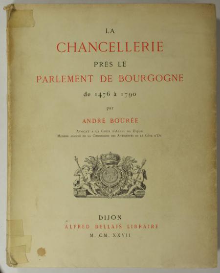 BOUREE (André). La Chancellerie près le parlement de Bourgogne de 1476 à 1790. Avec les noms, généalogies et armoiries de ses officiers, suivi d'un supplément sur les secrétaires du roi près le parlement de Bourgogne, livre rare du XXe siècle