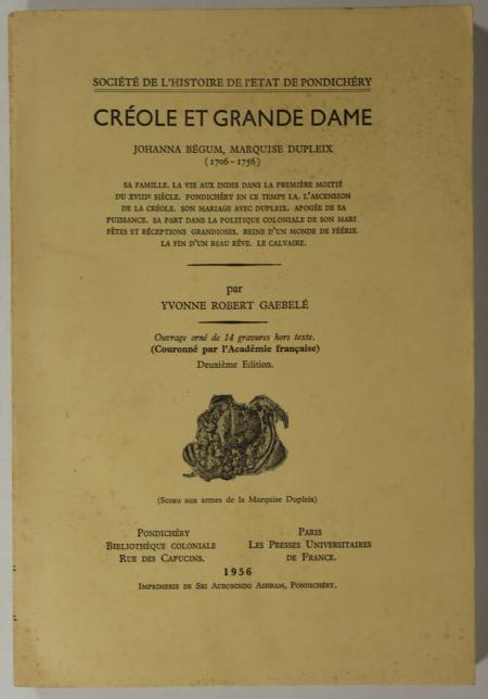ROBERT GAEBELE (Yvonne). Créole et grande dame. Johanna Bégum, marquise Dupleix (1705-1756), livre rare du XXe siècle
