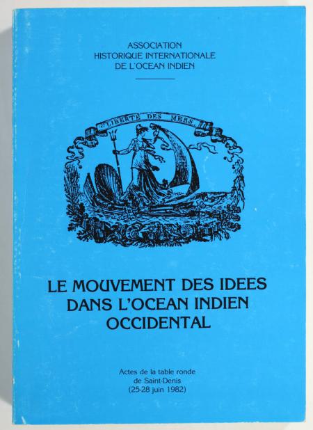 . Le mouvement des idées dans l'océan Indien occidental. Actes de la table ronde de Saint-Denis (25-28 juin 1982), livre rare du XXe siècle