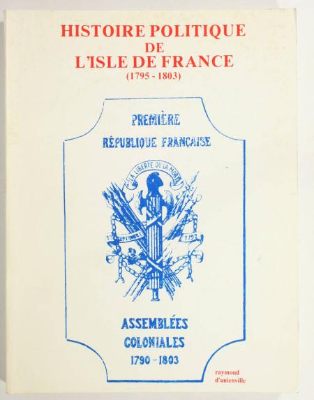 UNIENVILLE (Raymond d'). Histoire politique de l'Isle de France (1795-1803), livre rare du XXe siècle