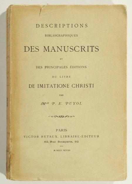 PUYOL (P. E.). Descriptions bibliographiques des manuscrits et des principales éditions du livre De Imitatione Christi, livre rare du XIXe siècle