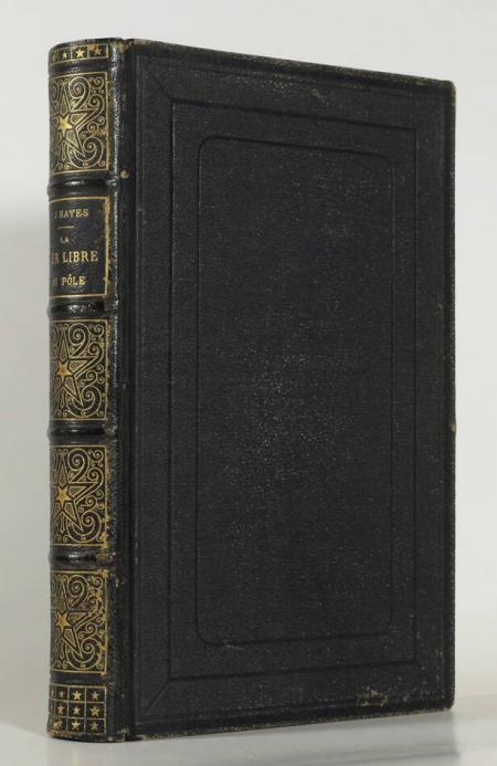 HAYES (Docteur J.). La mer libre du pôle. Voyages de découvertes dans les mers arctiques, exécuté en 1860-1861, livre rare du XIXe siècle