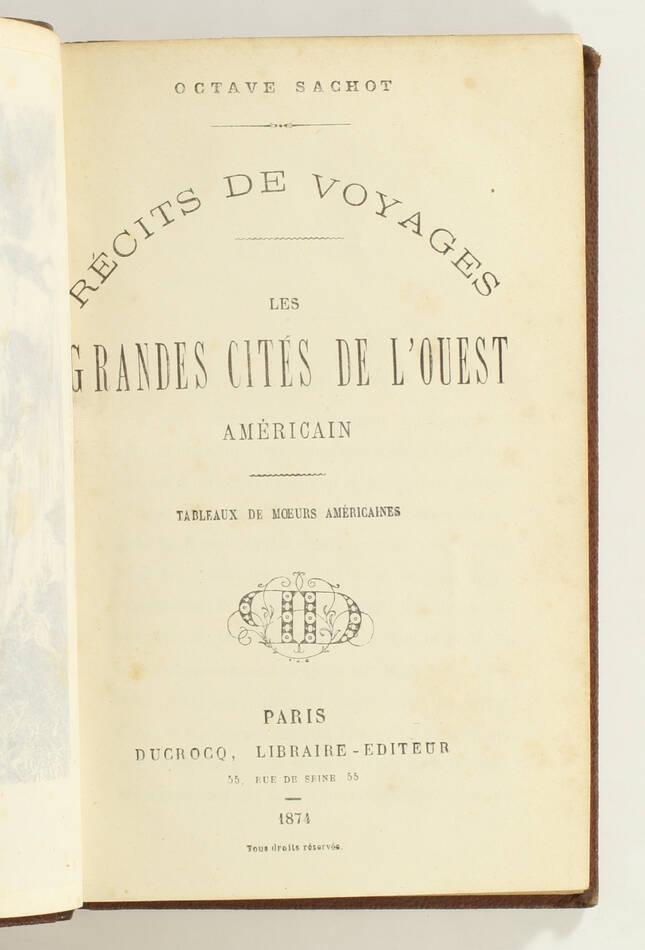 SACHO - Les grandes cités de l ouest américain - Tableaux de moeurs - 1874 - Photo 2, livre rare du XIXe siècle