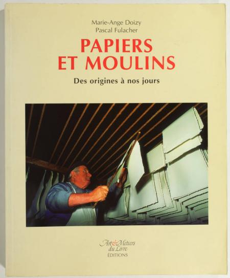 DOIZY (Marie-Ange) et FULACHER (Pascal ). Papiers et moulins. Des origines à nos jours, livre rare du XXe siècle
