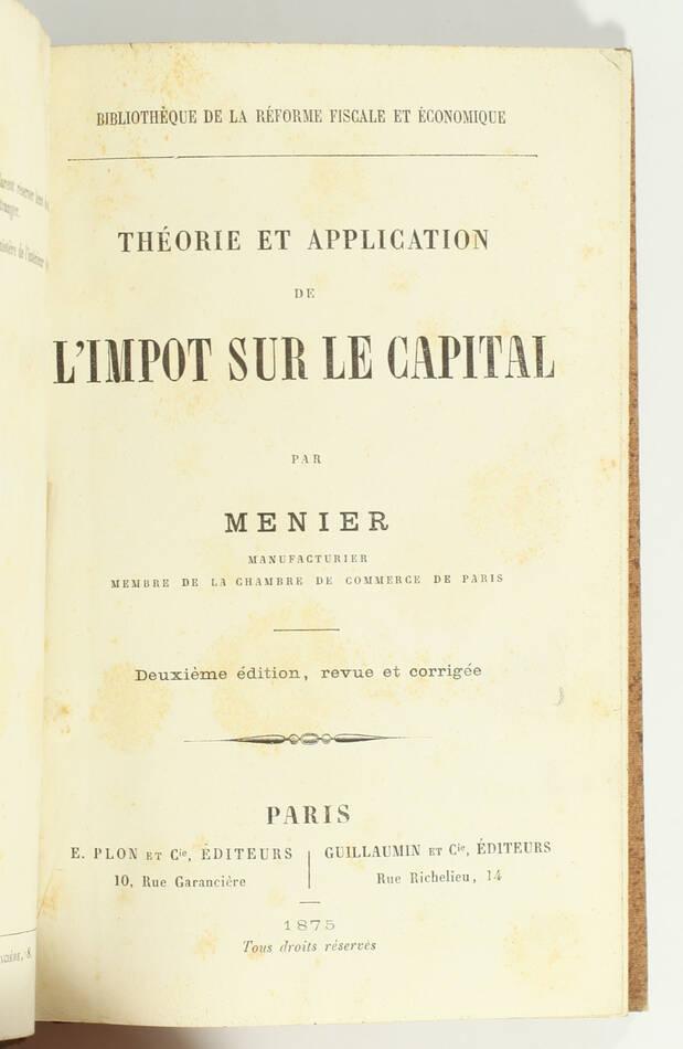 MENIER - Théorie et application de l impôt sur le capital - 1875 - Photo 1, livre rare du XIXe siècle