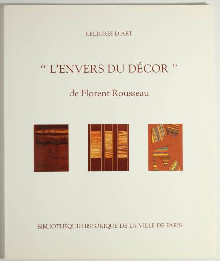 [ROUSSEAU (Florent)]. Reliures d'art. L'envers du décor de Florent Rousseau, livre rare du XXe siècle