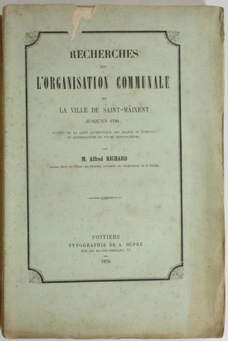RICHARD (Alfred). Recherches sur l'organisation communale de la ville de Saint-Maixent jusqu'en 1790, suivies de la liste authentique des maires et échevins et accompagnées de pièces justificatives, livre rare du XIXe siècle
