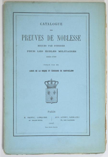 LA ROQUE (Louis de) et BARTHELEMY (Edouard de). Catalogue des preuves de noblesse, reçues par d'Hozier pour les écoles militaires. 1753-1789, livre rare du XIXe siècle