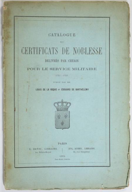 LA ROQUE (Louis de) et BARTHELEMY (Edouard de). Catalogue des certificats de noblesse, délivrés par Chérin pour le service militaire. 1781-1789, livre rare du XIXe siècle