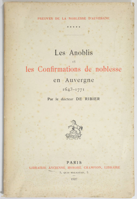 RIBIER (Docteur de). Les anoblis et les confirmations de noblesse en Auvergne. 1643-1771, livre rare du XXe siècle