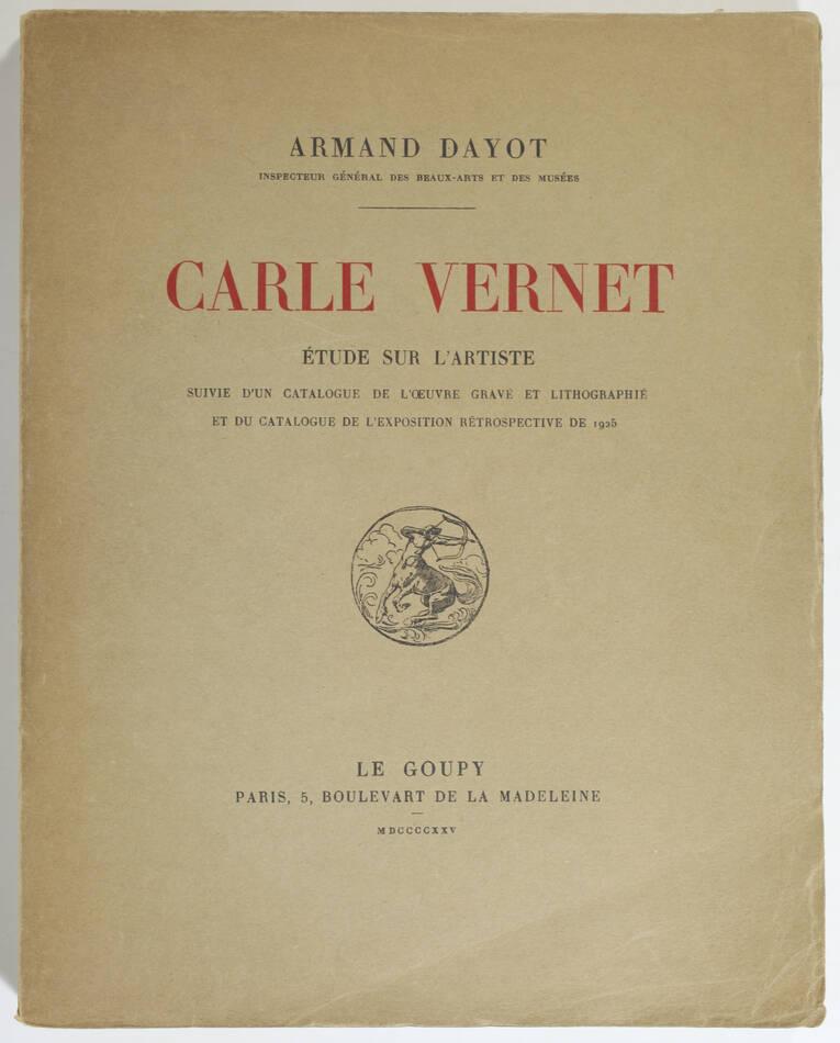 DAYOT - Carle Vernet - Catalogue de l oeuvre gravé et lithographié - 1925 - Photo 0, livre rare du XXe siècle