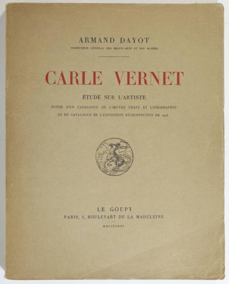 DAYOT (Armand). Carle Vernet. Etude sur l'artiste suivie d'un catalogue de l'oeuvre gravé et lithographié et du catalogue de l'exposition restrospective de 1925, livre rare du XXe siècle