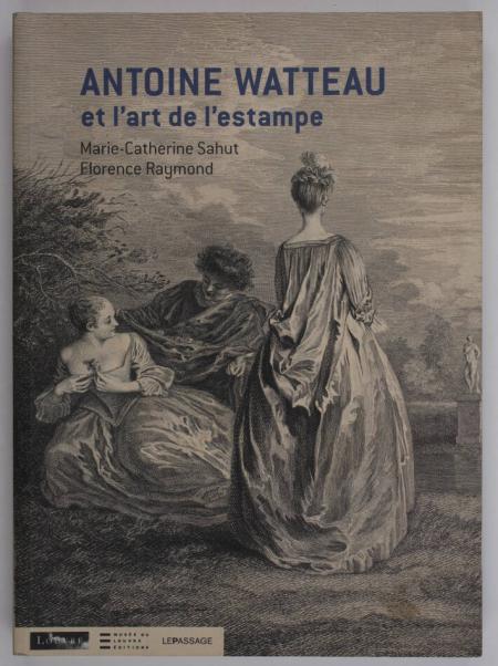SAHUT (Marie-Catherine) et RAYMOND (Florence). Antoine Watteau et l'art de l'estampe, livre rare du XXIe siècle