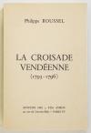 ROUSSEL (Philippe). La croisade vendéenne (1793-1796)