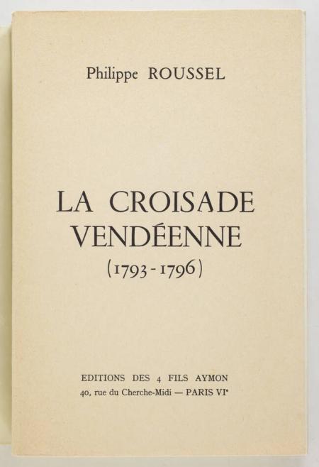 ROUSSEL (Philippe). La croisade vendéenne (1793-1796), livre rare du XXe siècle