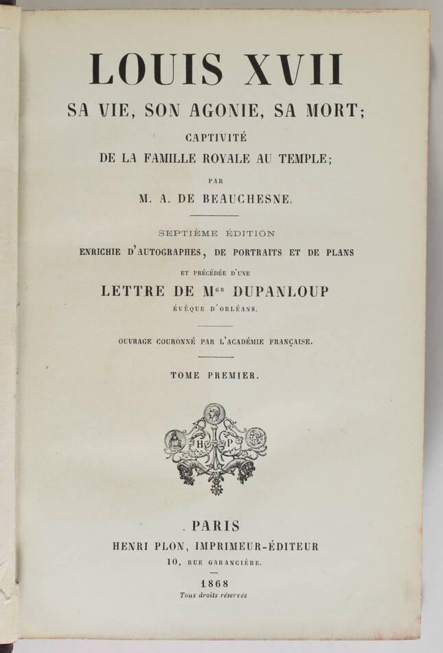 BEAUCHESNE Louis XVII. Savie, son agonie, sa mort; captivité de la famille 1868 - Photo 2, livre rare du XIXe siècle