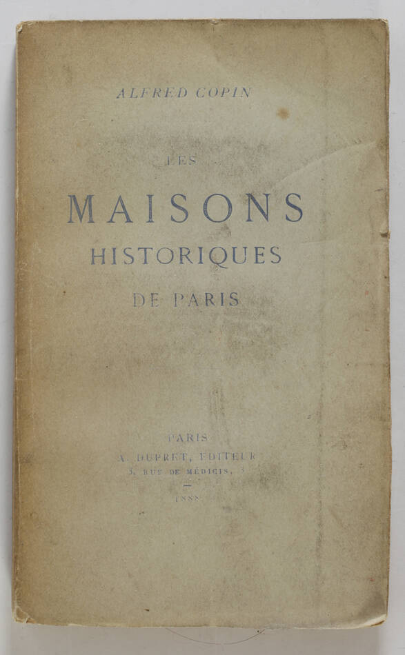 [Paris] Alfred COPIN - Les maisons historiques de Paris -  Dupret, 1888 - Photo 0, livre rare du XIXe siècle