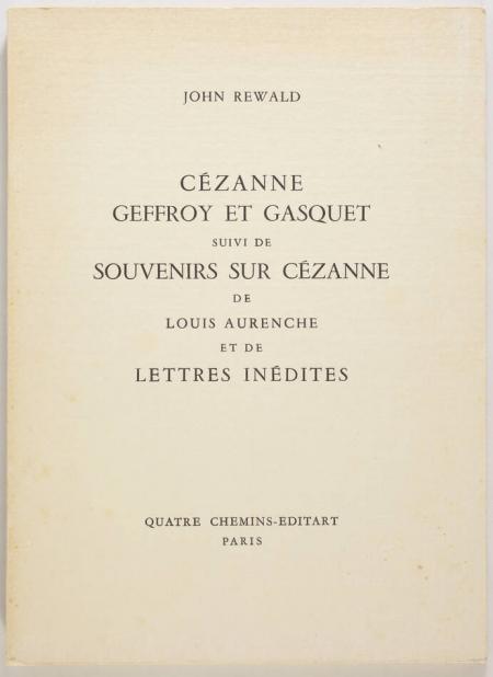 REWALD (John). Cézanne, Geffroy et Gasquet. Suivi de souvenirs sur Cézanne de Louis Aurenche et de lettres inédites, livre rare du XXe siècle