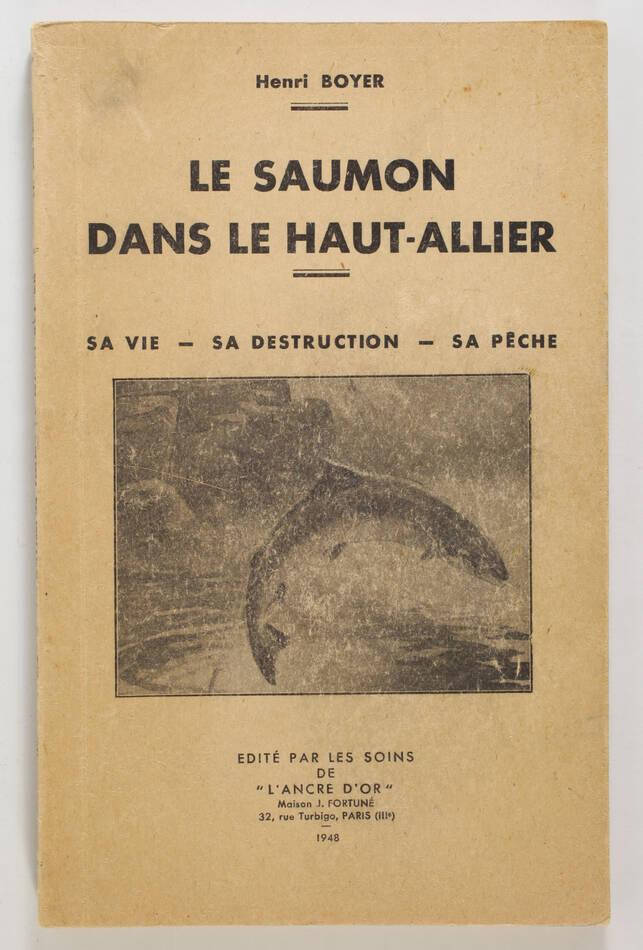 BOYER Le saumon dans le Haut-Allier. Sa vie, sa destruction, sa pêche - 1948 - Photo 0, livre rare du XXe siècle