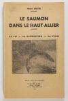 BOYER (Henri). Le saumon dans le Haut-Allier. Sa vie, sa destruction, sa pêche