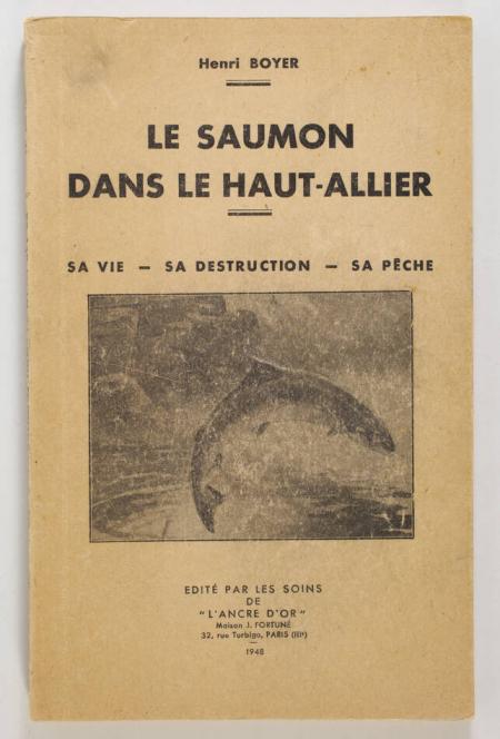 BOYER (Henri). Le saumon dans le Haut-Allier. Sa vie, sa destruction, sa pêche, livre rare du XXe siècle